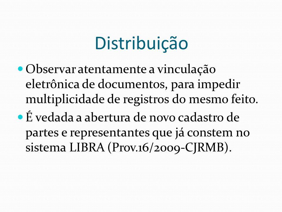 Distribuição Observar atentamente a vinculação eletrônica de documentos, para impedir multiplicidade de registros do mesmo feito. É vedada a abertura