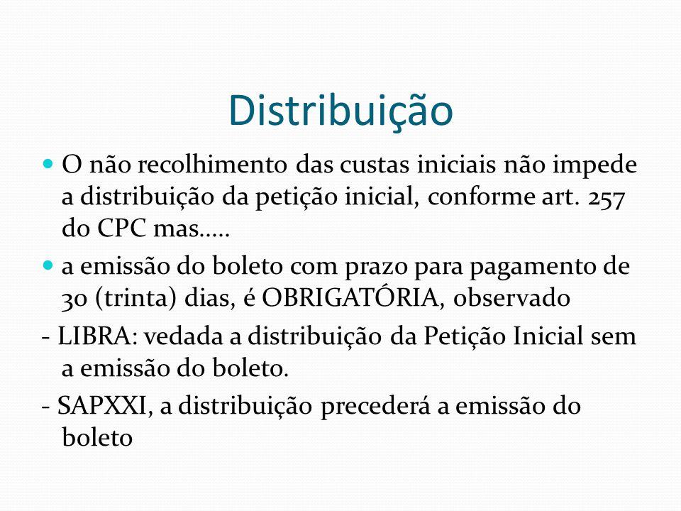 Distribuição O não recolhimento das custas iniciais não impede a distribuição da petição inicial, conforme art. 257 do CPC mas..... a emissão do bolet