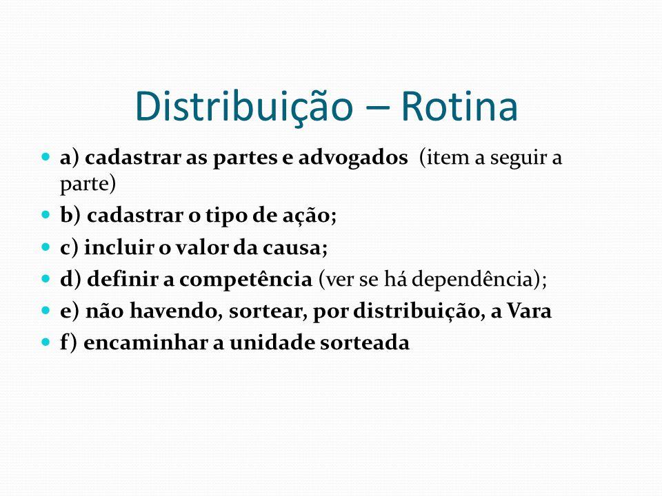 Distribuição – Rotina a) cadastrar as partes e advogados (item a seguir a parte) b) cadastrar o tipo de ação; c) incluir o valor da causa; d) definir