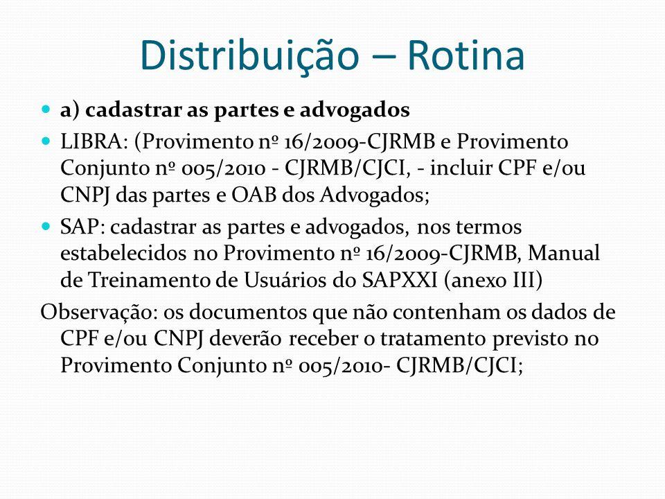 Distribuição – Rotina a) cadastrar as partes e advogados LIBRA: (Provimento nº 16/2009-CJRMB e Provimento Conjunto nº 005/2010 - CJRMB/CJCI, - incluir