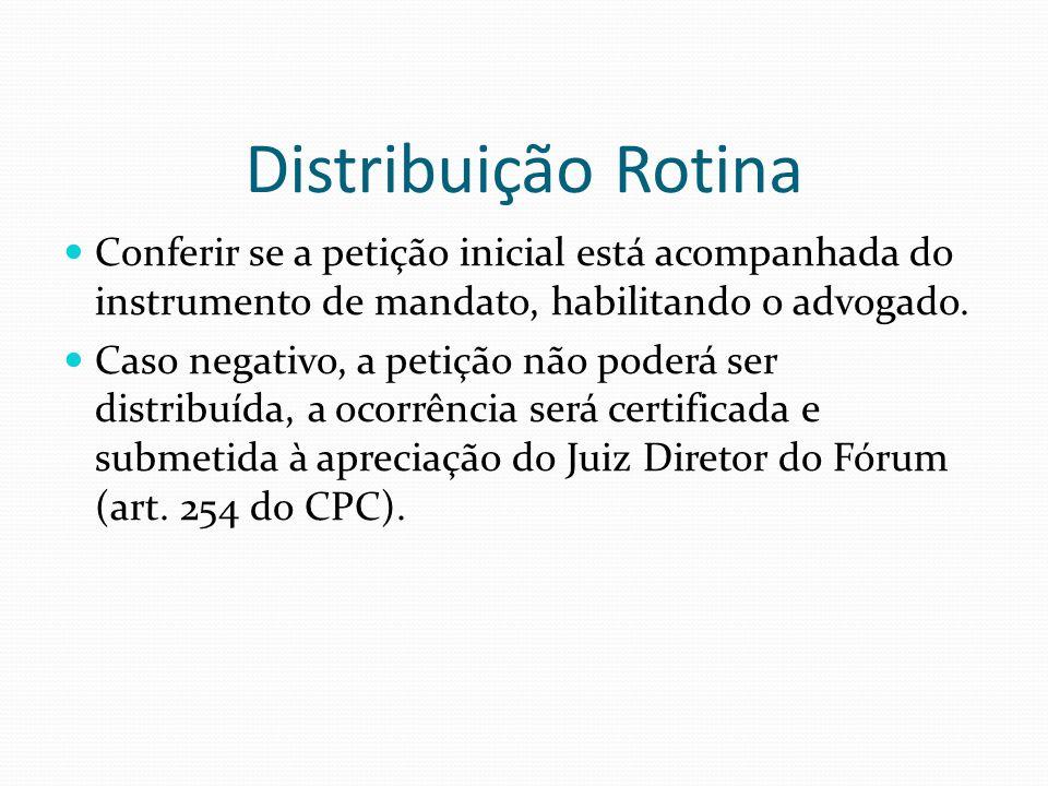 Distribuição Rotina Conferir se a petição inicial está acompanhada do instrumento de mandato, habilitando o advogado. Caso negativo, a petição não pod