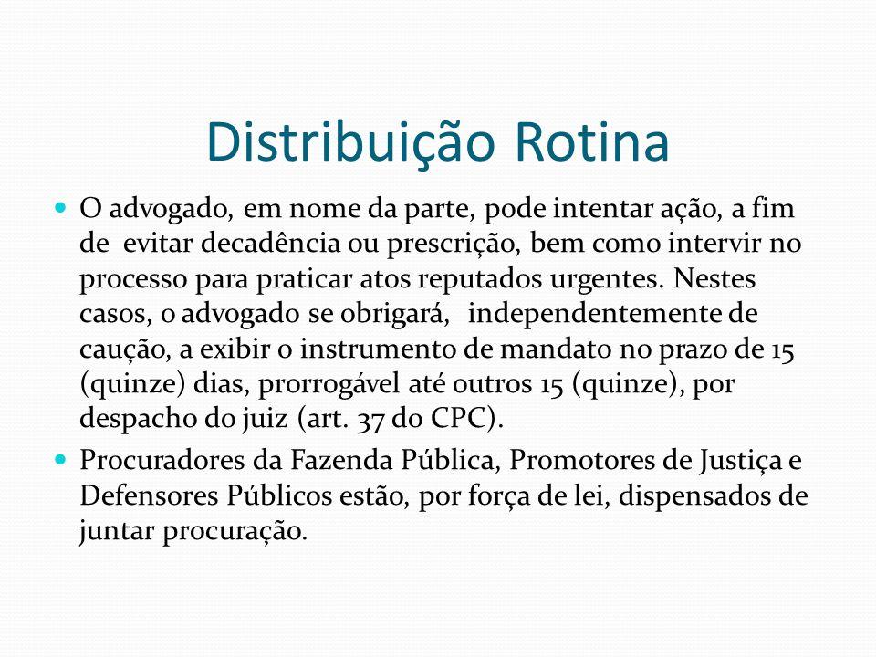 Distribuição Rotina O advogado, em nome da parte, pode intentar ação, a fim de evitar decadência ou prescrição, bem como intervir no processo para pra