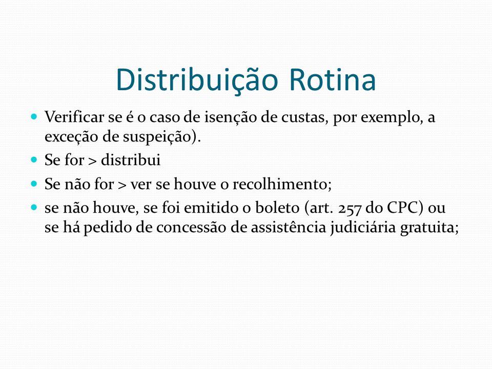 Distribuição Rotina Verificar se é o caso de isenção de custas, por exemplo, a exceção de suspeição). Se for > distribui Se não for > ver se houve o r