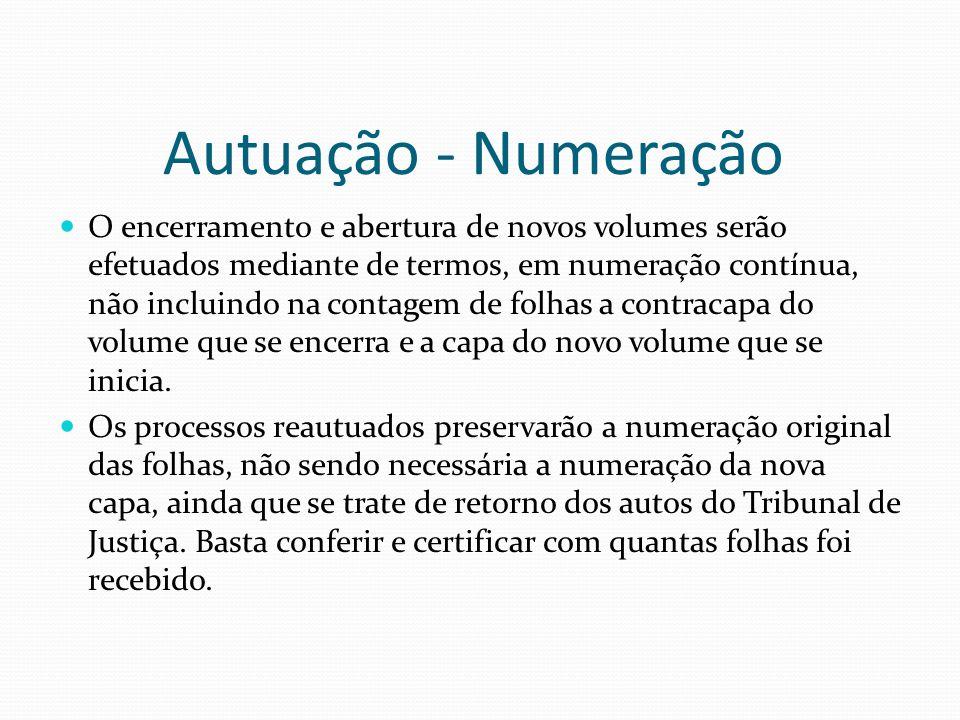 Autuação - Numeração O encerramento e abertura de novos volumes serão efetuados mediante de termos, em numeração contínua, não incluindo na contagem d