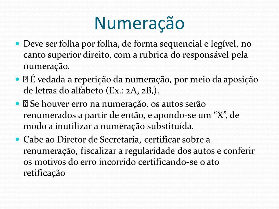 Numeração Deve ser folha por folha, de forma sequencial e legível, no canto superior direito, com a rubrica do responsável pela numeração. É vedada a