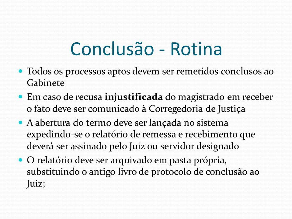 Conclusão - Rotina Todos os processos aptos devem ser remetidos conclusos ao Gabinete Em caso de recusa injustificada do magistrado em receber o fato