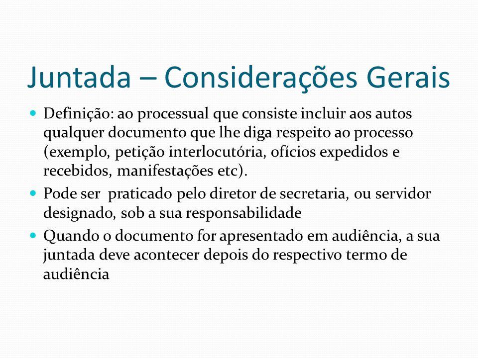 Juntada – Considerações Gerais Definição: ao processual que consiste incluir aos autos qualquer documento que lhe diga respeito ao processo (exemplo,