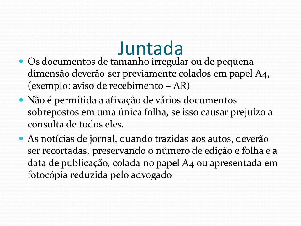 Juntada Os documentos de tamanho irregular ou de pequena dimensão deverão ser previamente colados em papel A4, (exemplo: aviso de recebimento – AR) Nã