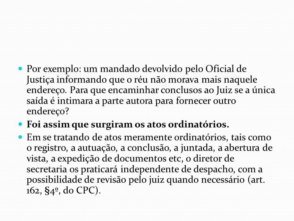 Por exemplo: um mandado devolvido pelo Oficial de Justiça informando que o réu não morava mais naquele endereço. Para que encaminhar conclusos ao Juiz