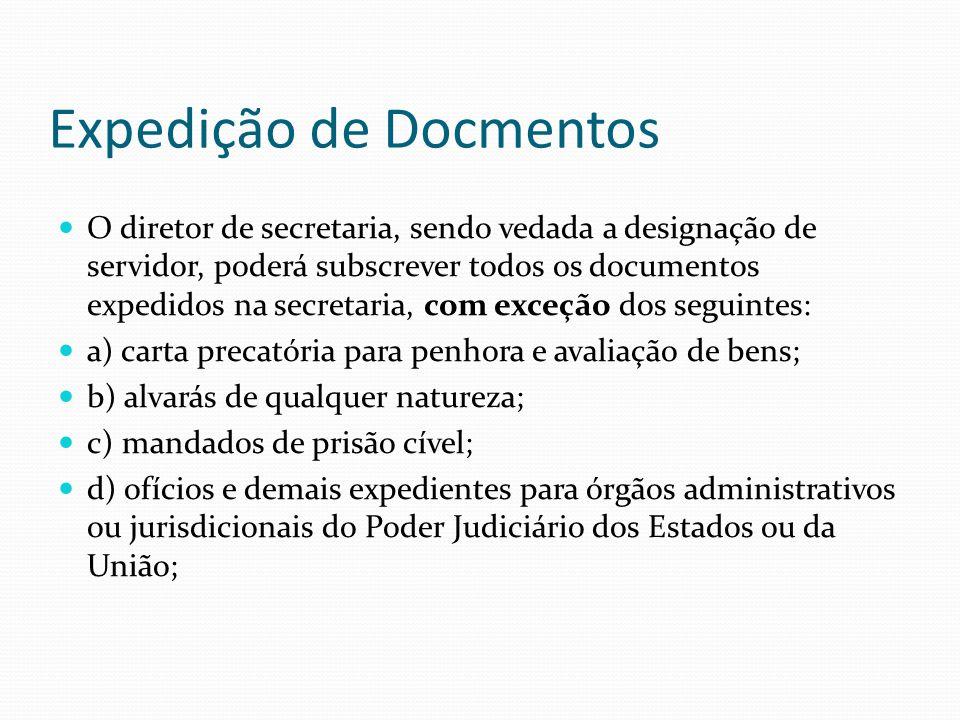 Expedição de Docmentos O diretor de secretaria, sendo vedada a designação de servidor, poderá subscrever todos os documentos expedidos na secretaria,