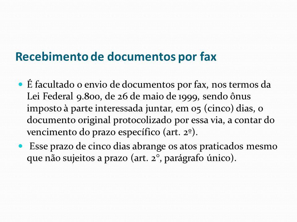 Recebimento de documentos por fax É facultado o envio de documentos por fax, nos termos da Lei Federal 9.800, de 26 de maio de 1999, sendo ônus impost