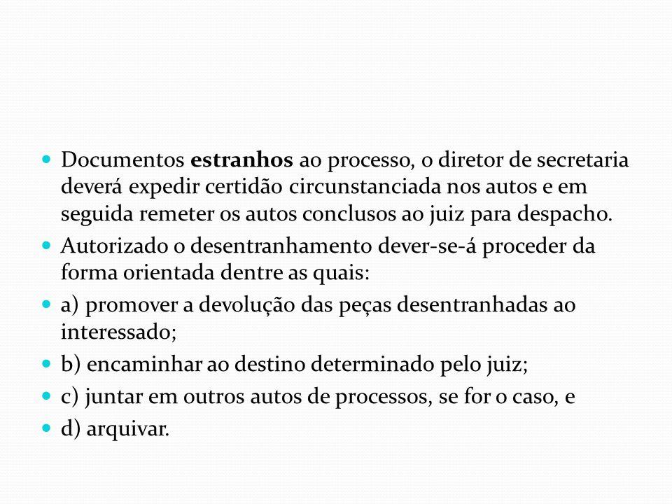 Documentos estranhos ao processo, o diretor de secretaria deverá expedir certidão circunstanciada nos autos e em seguida remeter os autos conclusos ao