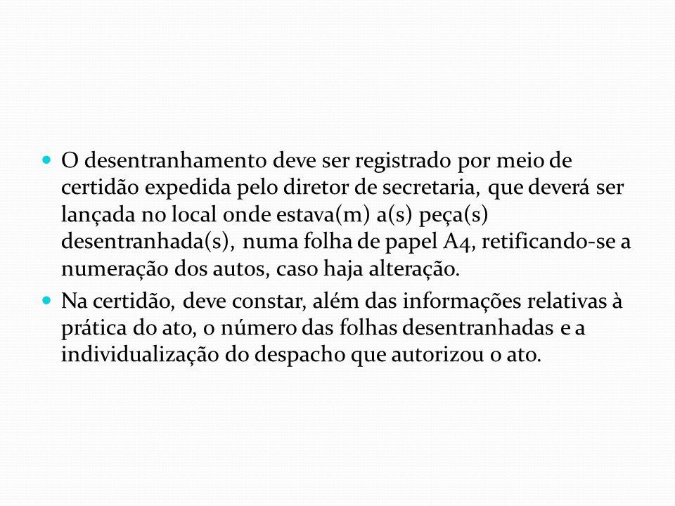 O desentranhamento deve ser registrado por meio de certidão expedida pelo diretor de secretaria, que deverá ser lançada no local onde estava(m) a(s) p