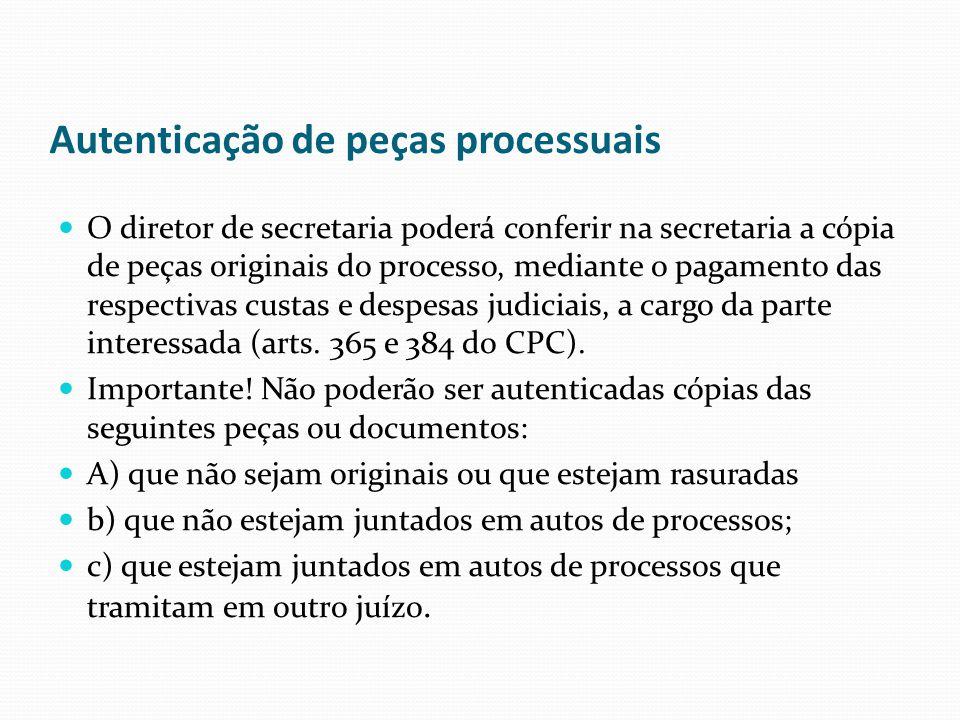 Autenticação de peças processuais O diretor de secretaria poderá conferir na secretaria a cópia de peças originais do processo, mediante o pagamento d