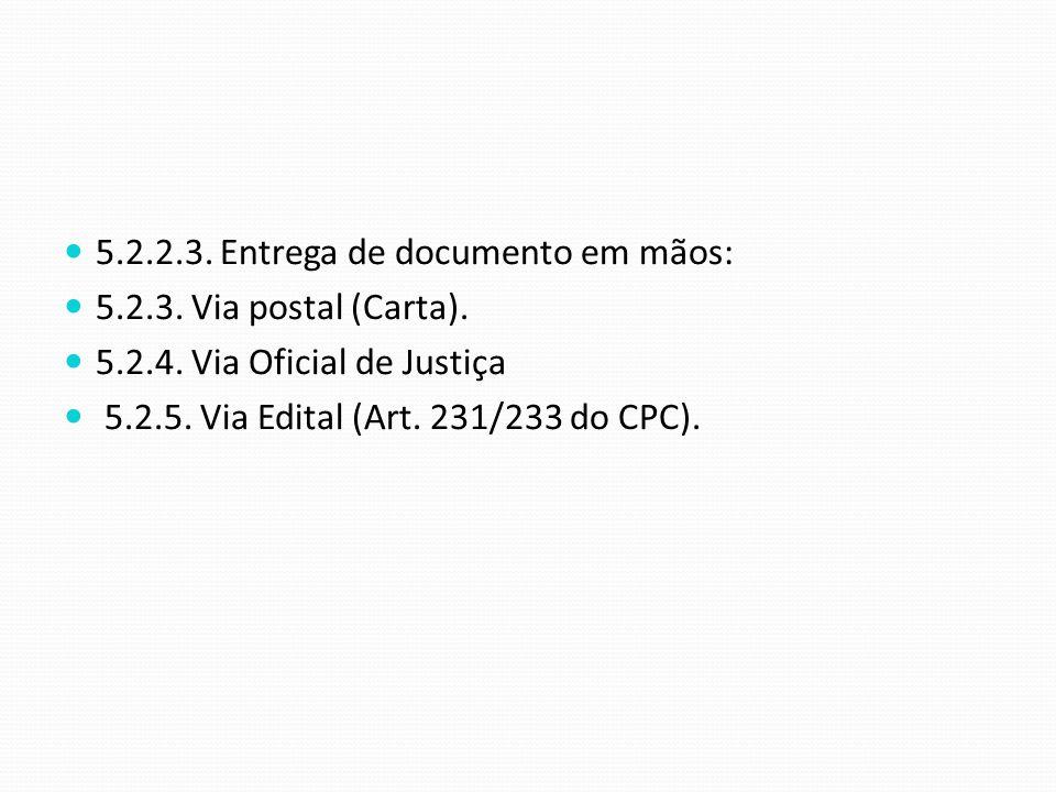 5.2.2.3. Entrega de documento em mãos: 5.2.3. Via postal (Carta). 5.2.4. Via Oficial de Justiça 5.2.5. Via Edital (Art. 231/233 do CPC).
