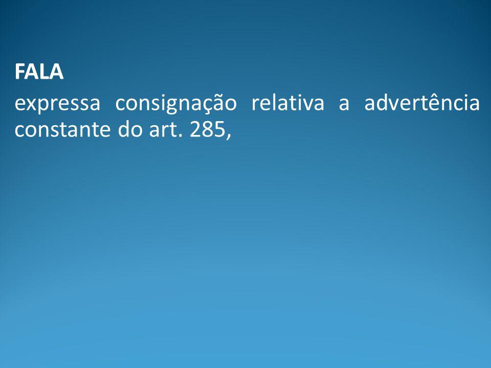 FALA expressa consignação relativa a advertência constante do art. 285,
