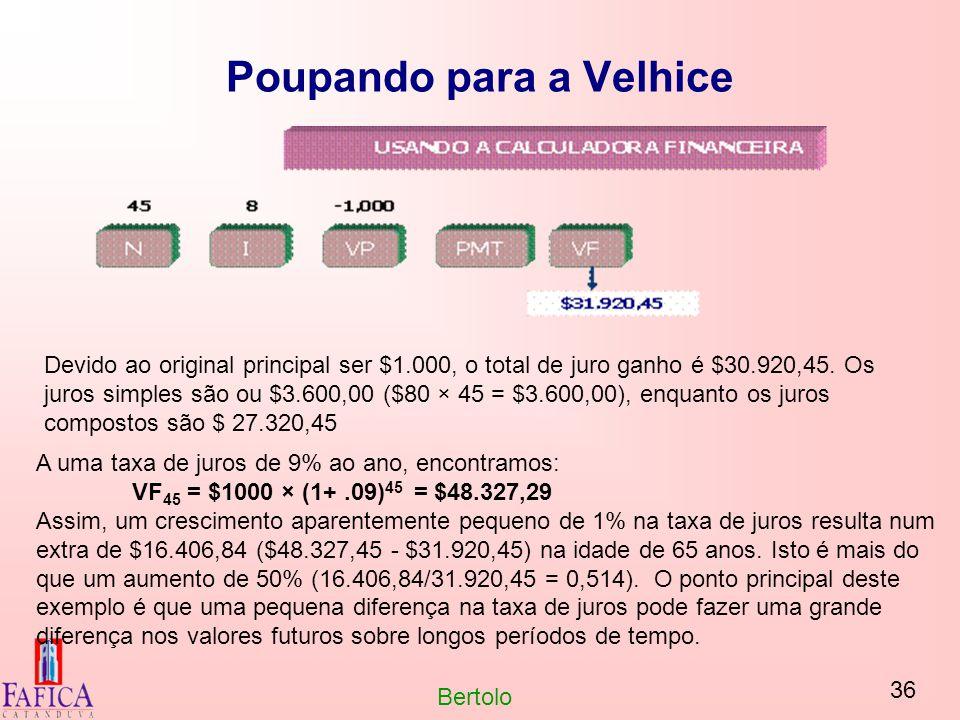 36 Bertolo Poupando para a Velhice Devido ao original principal ser $1.000, o total de juro ganho é $30.920,45. Os juros simples são ou $3.600,00 ($80