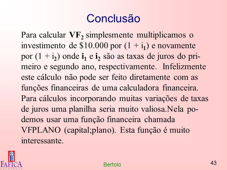 43 Bertolo Conclusão Para calcular VF 2 simplesmente multiplicamos o investimento de $10.000 por (1 + i 1 ) e novamente por (1 + i 2 ) onde i 1 e i 2