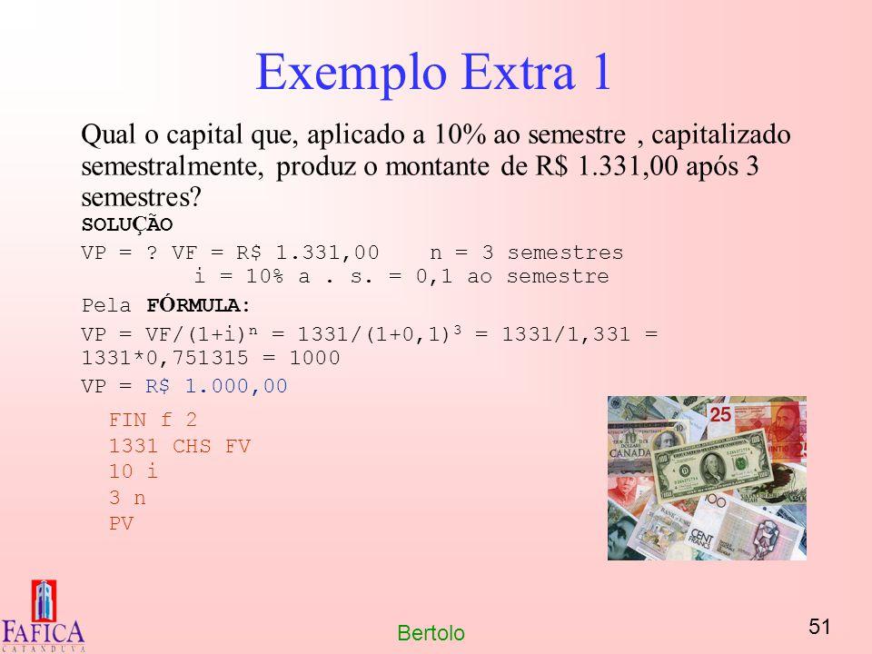 51 Bertolo Exemplo Extra 1 Qual o capital que, aplicado a 10% ao semestre, capitalizado semestralmente, produz o montante de R$ 1.331,00 após 3 semest