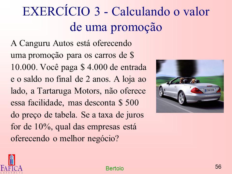 56 Bertolo EXERCÍCIO 3 - Calculando o valor de uma promoção A Canguru Autos está oferecendo uma promoção para os carros de $ 10.000. Você paga $ 4.000
