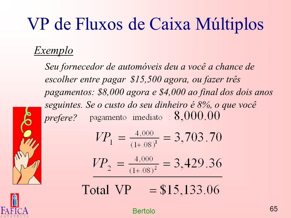 65 Bertolo VP de Fluxos de Caixa Múltiplos Exemplo Seu fornecedor de automóveis deu a você a chance de escolher entre pagar $15,500 agora, ou fazer tr