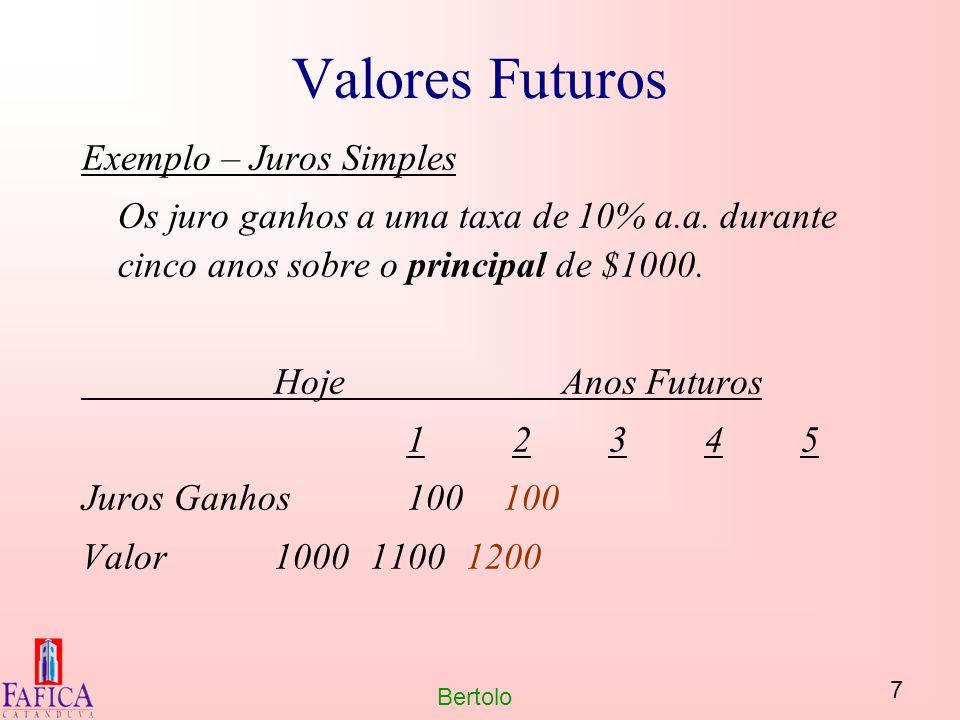 7 Bertolo Valores Futuros Exemplo – Juros Simples Os juro ganhos a uma taxa de 10% a.a. durante cinco anos sobre o principal de $1000. HojeAnos Futuro