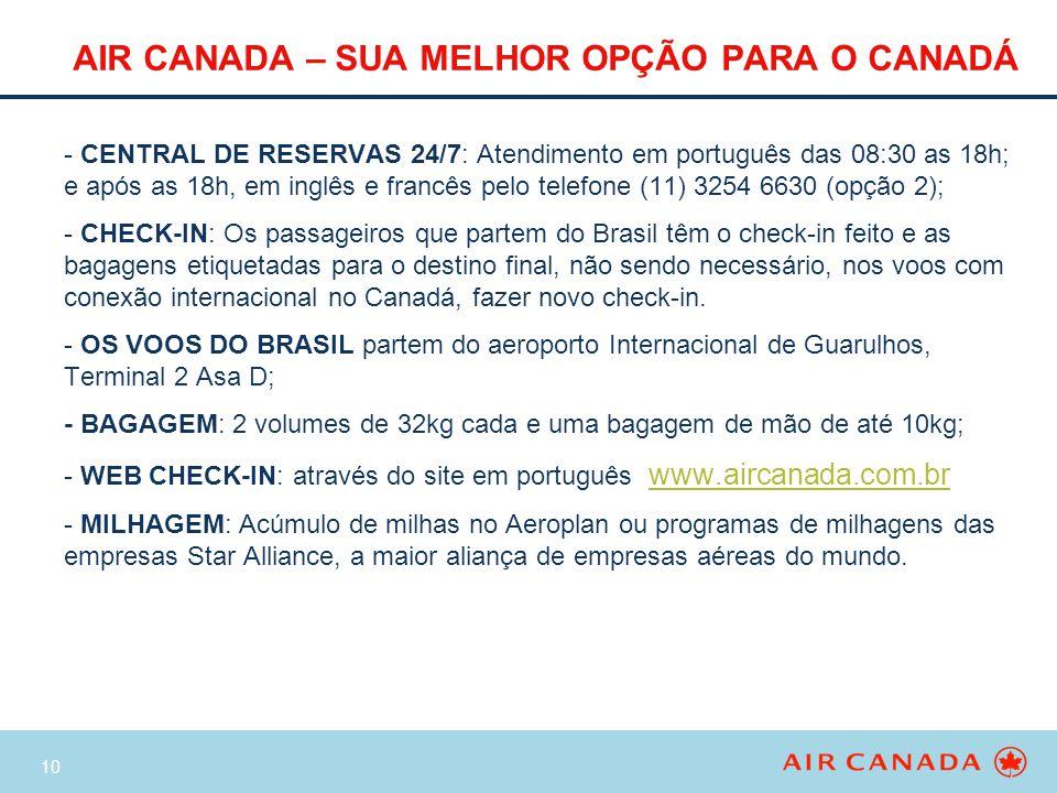 10 AIR CANADA – SUA MELHOR OPÇÃO PARA O CANADÁ - CENTRAL DE RESERVAS 24/7: Atendimento em português das 08:30 as 18h; e após as 18h, em inglês e franc