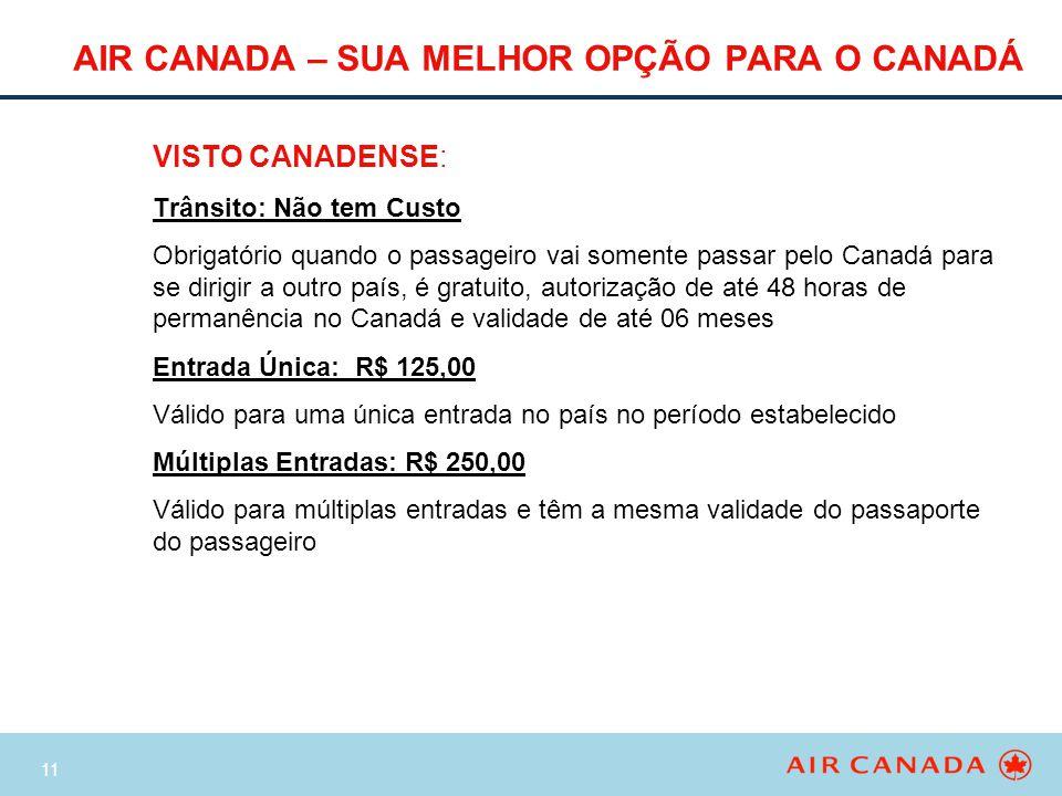 11 AIR CANADA – SUA MELHOR OPÇÃO PARA O CANADÁ VISTO CANADENSE: Trânsito: Não tem Custo Obrigatório quando o passageiro vai somente passar pelo Canadá