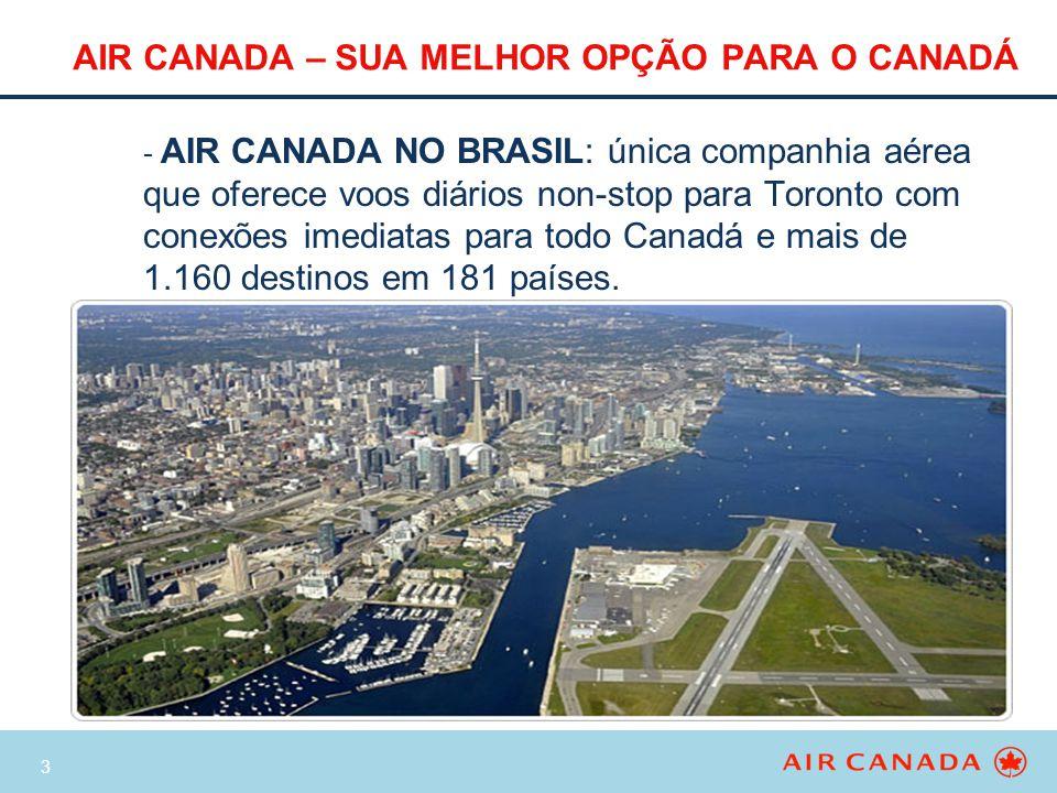 3 AIR CANADA – SUA MELHOR OPÇÃO PARA O CANADÁ - AIR CANADA NO BRASIL: única companhia aérea que oferece voos diários non-stop para Toronto com conexõe