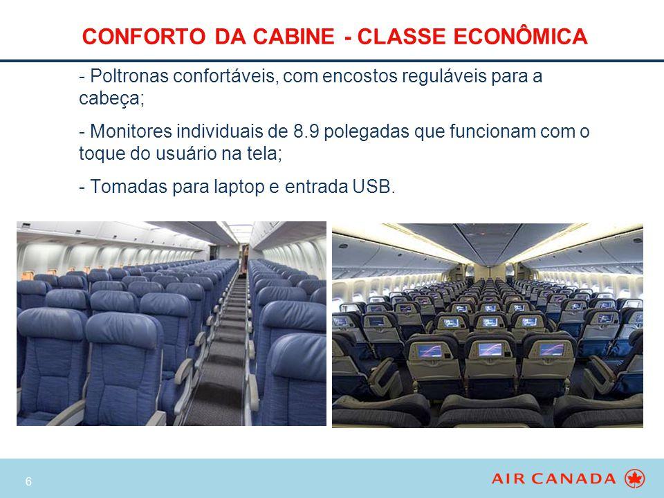 6 CONFORTO DA CABINE - CLASSE ECONÔMICA - Poltronas confortáveis, com encostos reguláveis para a cabeça; - Monitores individuais de 8.9 polegadas que