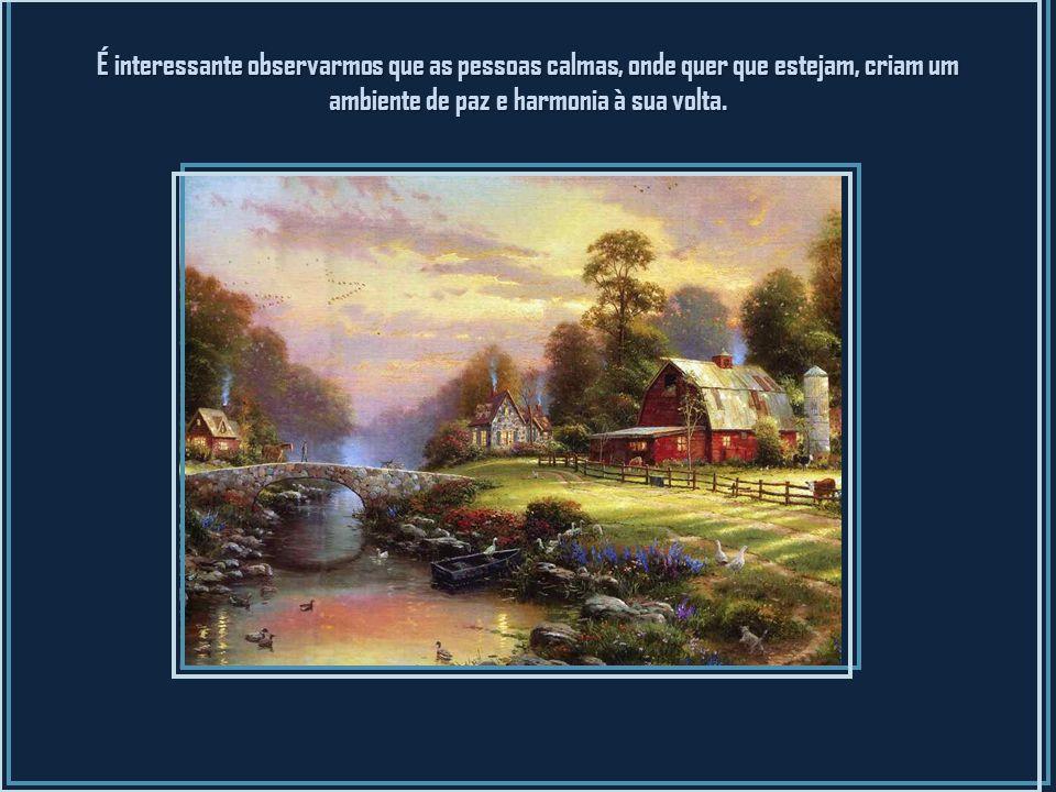 A calma é filha da sabedoria, por isso, cultivemos em nós essa virtude, pois desse modo poderemos evitar muitos aborrecimentos e agravamento de situaç