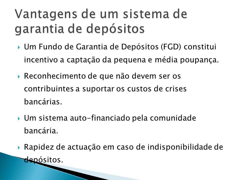 Um Fundo de Garantia de Depósitos (FGD) constitui incentivo a captação da pequena e média poupança. Reconhecimento de que não devem ser os contribuint