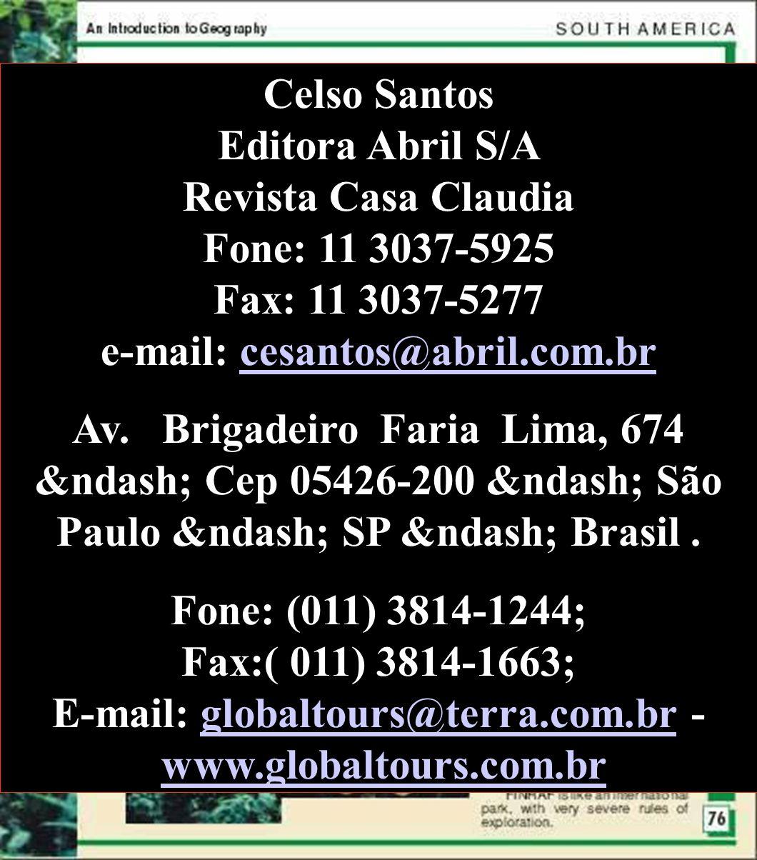 Celso Santos Editora Abril S/A Revista Casa Claudia Fone: 11 3037-5925 Fax: 11 3037-5277 e-mail: cesantos@abril.com.brcesantos@abril.com.br Av. Brigad