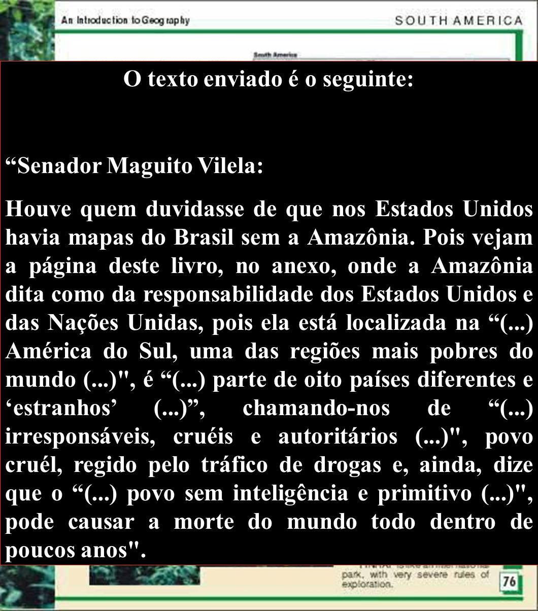 O texto enviado é o seguinte: Senador Maguito Vilela: Houve quem duvidasse de que nos Estados Unidos havia mapas do Brasil sem a Amazônia. Pois vejam
