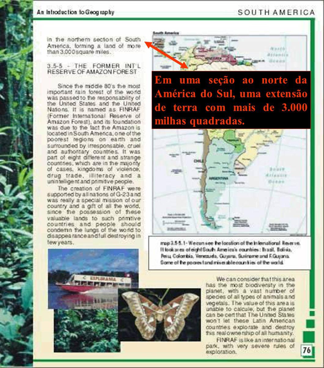 Em uma seção ao norte da América do Sul, uma extensão de terra com mais de 3.000 milhas quadradas.