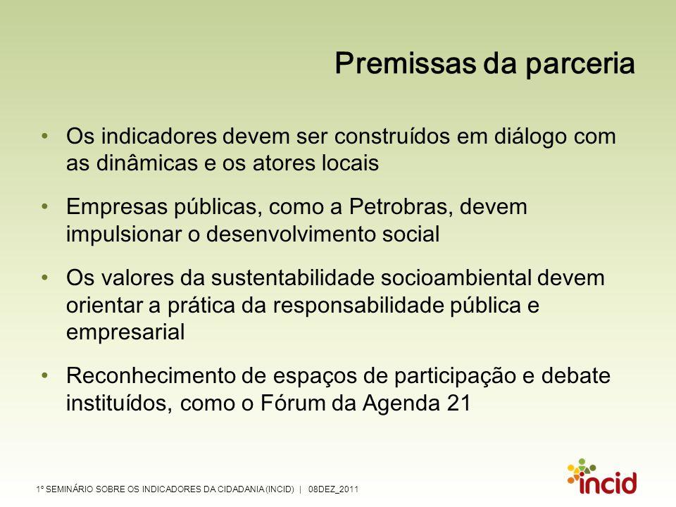 1º SEMINÁRIO SOBRE OS INDICADORES DA CIDADANIA (INCID) | 08DEZ_2011 Premissas da parceria Os indicadores devem ser construídos em diálogo com as dinâm