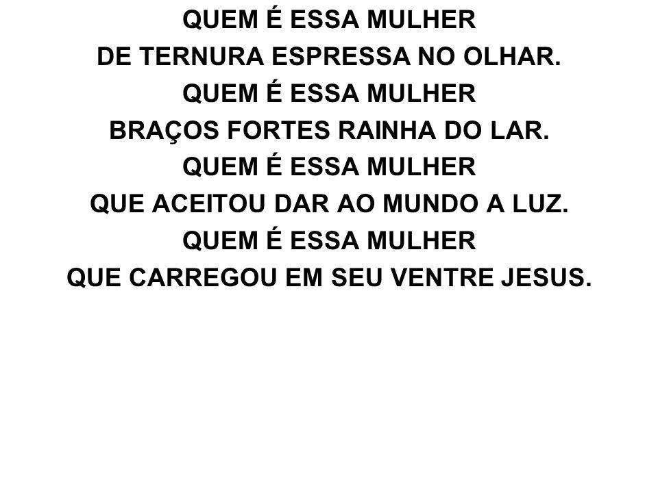 REFRÃO É MARIA, A MÃE DE JESUS, É MARIA, A SENHORA DA LUZ.