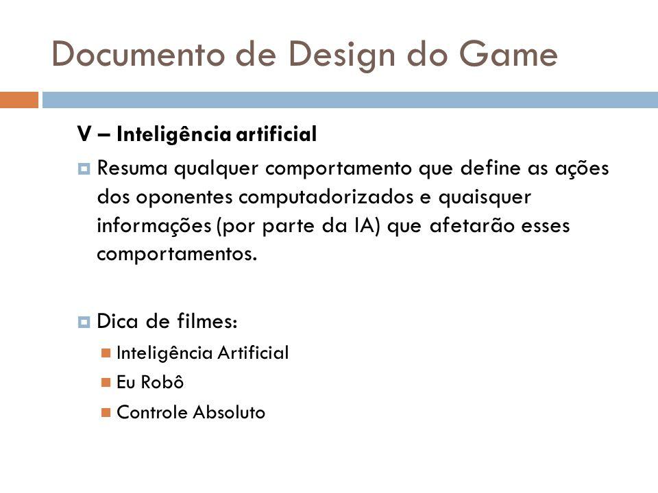 Documento de Design do Game V – Inteligência artificial Resuma qualquer comportamento que define as ações dos oponentes computadorizados e quaisquer i