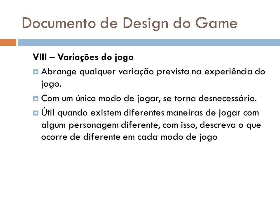 Documento de Design do Game VIII – Variações do jogo Abrange qualquer variação prevista na experiência do jogo. Com um único modo de jogar, se torna d
