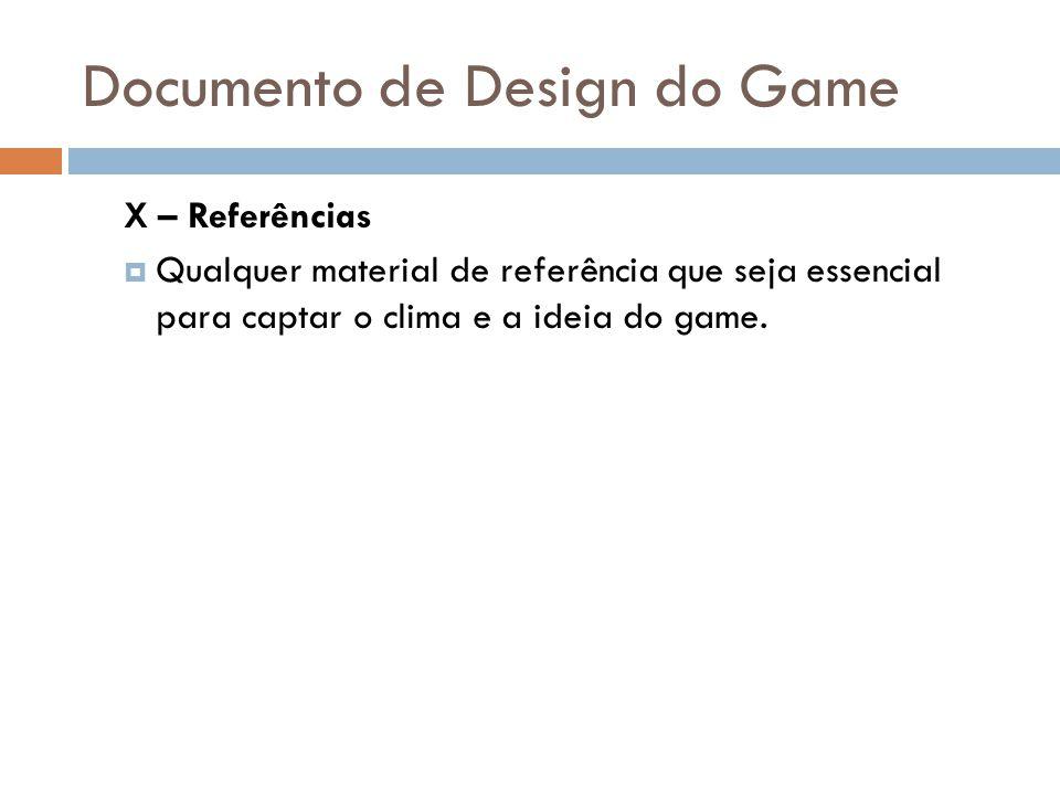 Documento de Design do Game X – Referências Qualquer material de referência que seja essencial para captar o clima e a ideia do game.