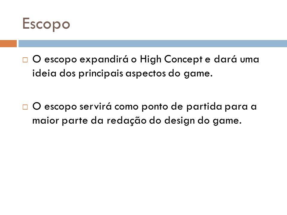 Escopo O escopo expandirá o High Concept e dará uma ideia dos principais aspectos do game. O escopo servirá como ponto de partida para a maior parte d