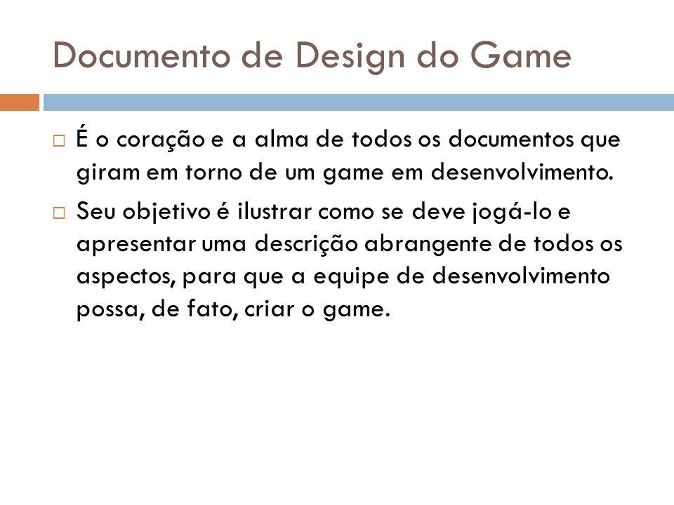 Documento de Design do Game É o coração e a alma de todos os documentos que giram em torno de um game em desenvolvimento. Seu objetivo é ilustrar como