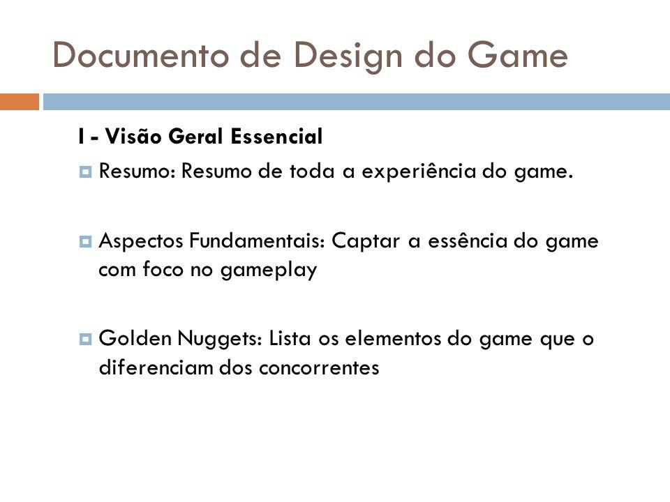 Documento de Design do Game I - Visão Geral Essencial Resumo: Resumo de toda a experiência do game. Aspectos Fundamentais: Captar a essência do game c