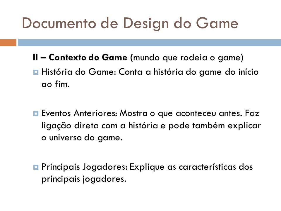 Documento de Design do Game II – Contexto do Game (mundo que rodeia o game) História do Game: Conta a história do game do início ao fim. Eventos Anter