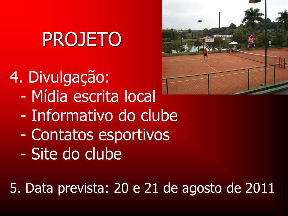 4. Divulgação: - Mídia escrita local - Informativo do clube - Contatos esportivos - Site do clube PROJETO 5. Data prevista: 20 e 21 de agosto de 2011