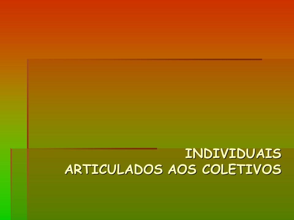 INDIVIDUAIS ARTICULADOS AOS COLETIVOS