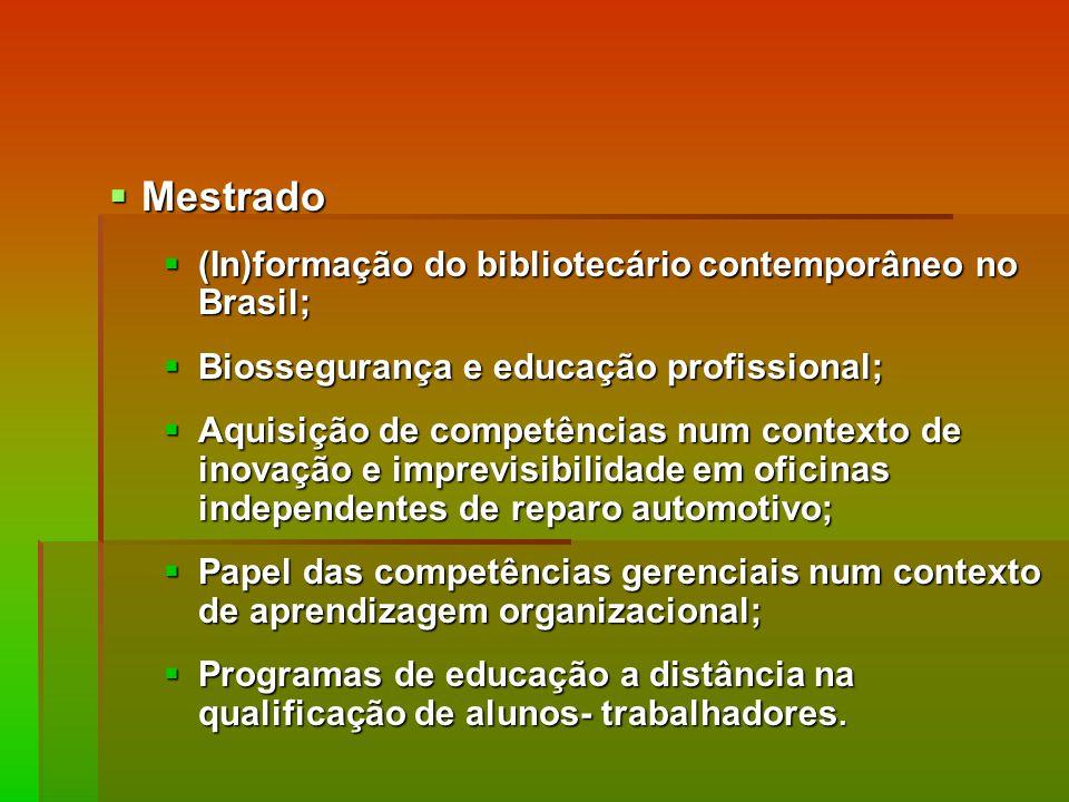 Mestrado Mestrado (In)formação do bibliotecário contemporâneo no Brasil; (In)formação do bibliotecário contemporâneo no Brasil; Biossegurança e educação profissional; Biossegurança e educação profissional; Aquisição de competências num contexto de inovação e imprevisibilidade em oficinas independentes de reparo automotivo; Aquisição de competências num contexto de inovação e imprevisibilidade em oficinas independentes de reparo automotivo; Papel das competências gerenciais num contexto de aprendizagem organizacional; Papel das competências gerenciais num contexto de aprendizagem organizacional; Programas de educação a distância na qualificação de alunos- trabalhadores.