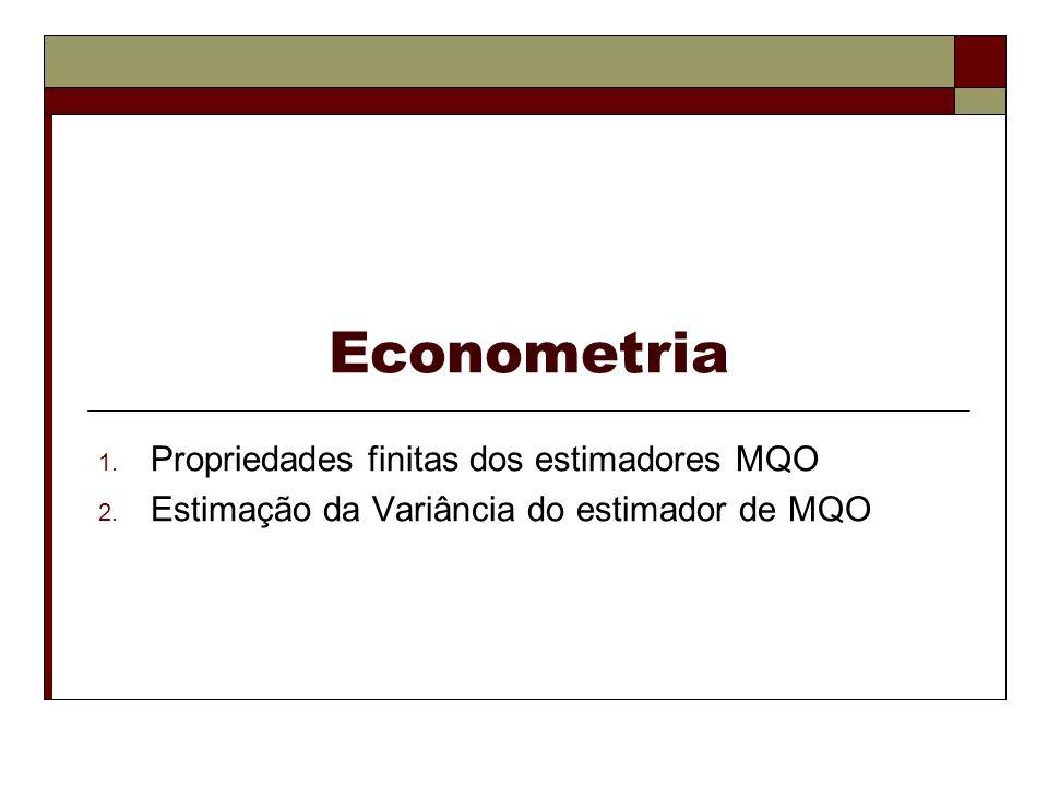 Econometria 1. Propriedades finitas dos estimadores MQO 2. Estimação da Variância do estimador de MQO