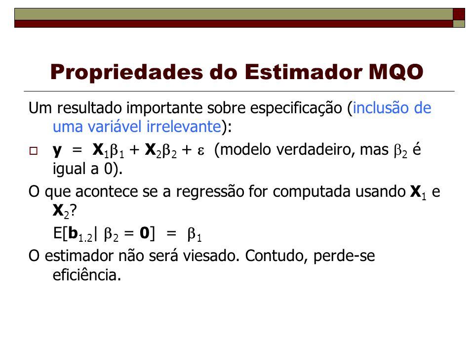 Um resultado importante sobre especificação (inclusão de uma variável irrelevante): y = X 1 1 + X 2 2 + (modelo verdadeiro, mas 2 é igual a 0). O que