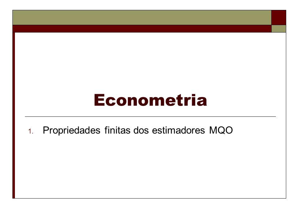 Econometria 1. Propriedades finitas dos estimadores MQO